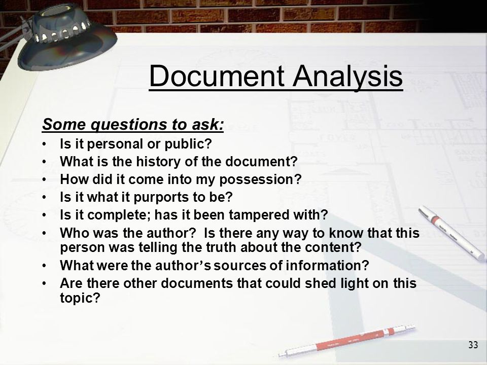 33 Document Analysis Some questions to ask: Is it personal or public.
