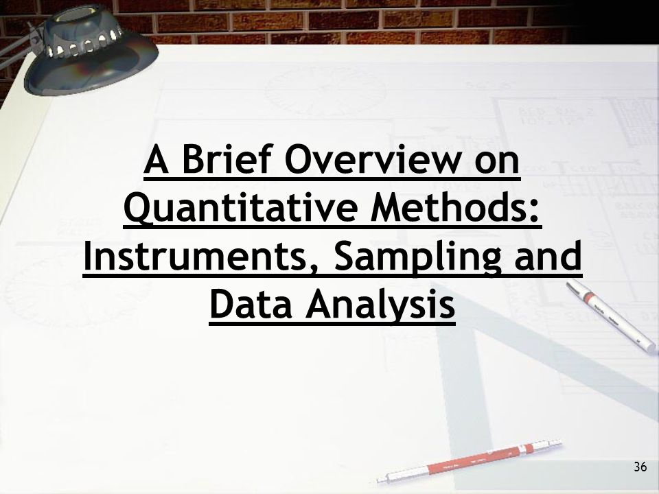 36 A Brief Overview on Quantitative Methods: Instruments, Sampling and Data Analysis