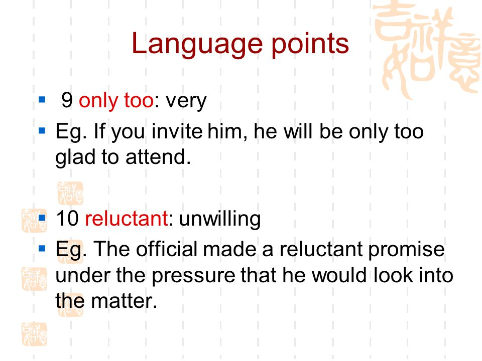 Language points  9 only too: very  Eg. If you invite him, he will be only too glad to attend.