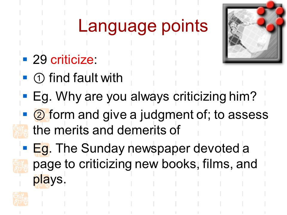 Language points  29 criticize:  ① find fault with  Eg.