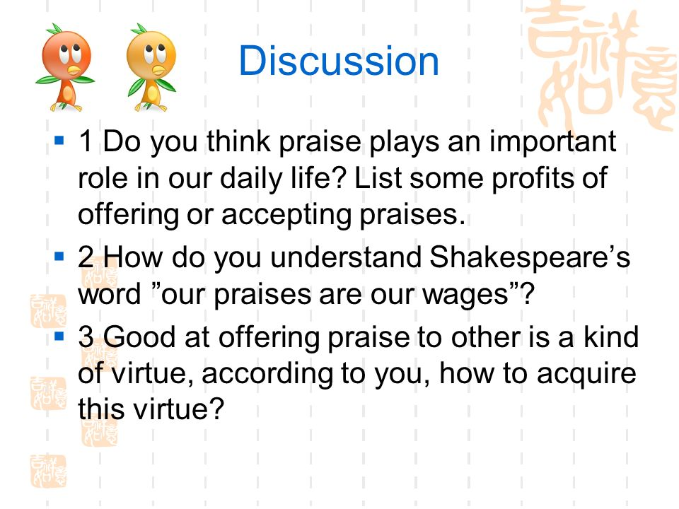 Discussion  1 Do you think praise plays an important role in our daily life.