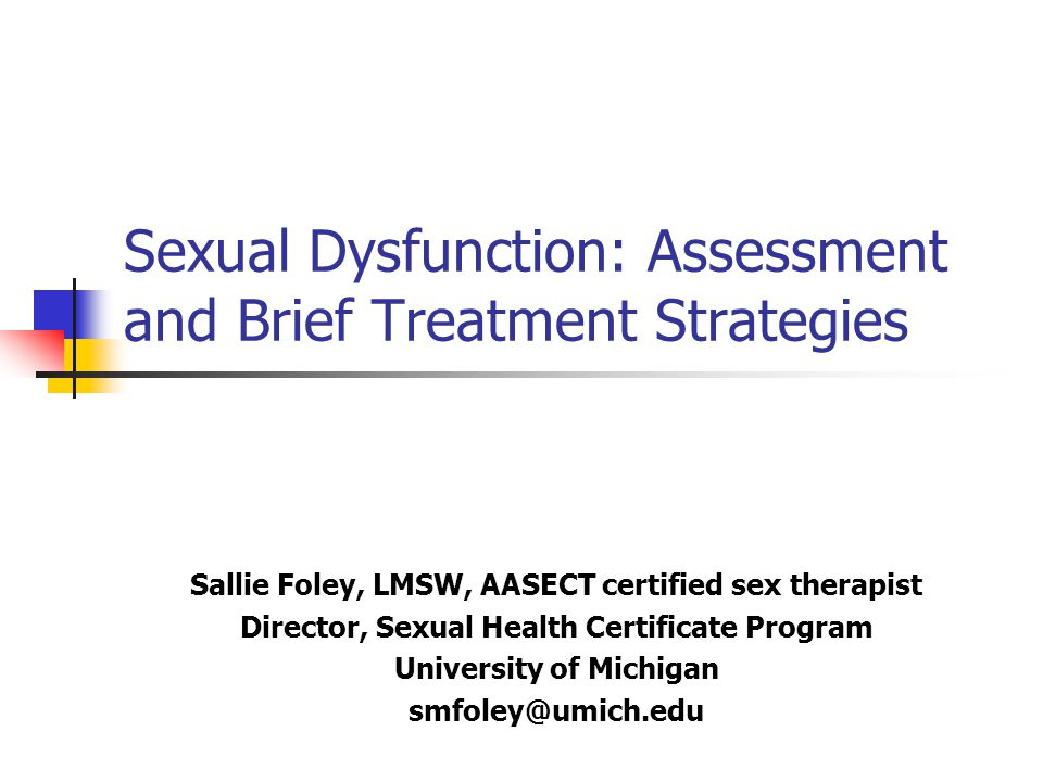 American Association of Sexuality Educators, Counselors, and Therapists aasect.org Provides certification/CEs/oversight/good website salliefoley.com 'Primary Health Care for Women' Handouts for patients, ppts
