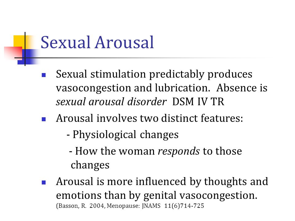 Sexual Arousal Sexual stimulation predictably produces vasocongestion and lubrication.