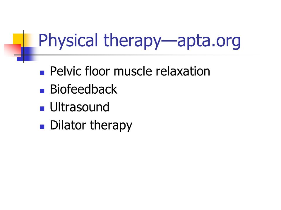 Physical therapy—apta.org Pelvic floor muscle relaxation Biofeedback Ultrasound Dilator therapy