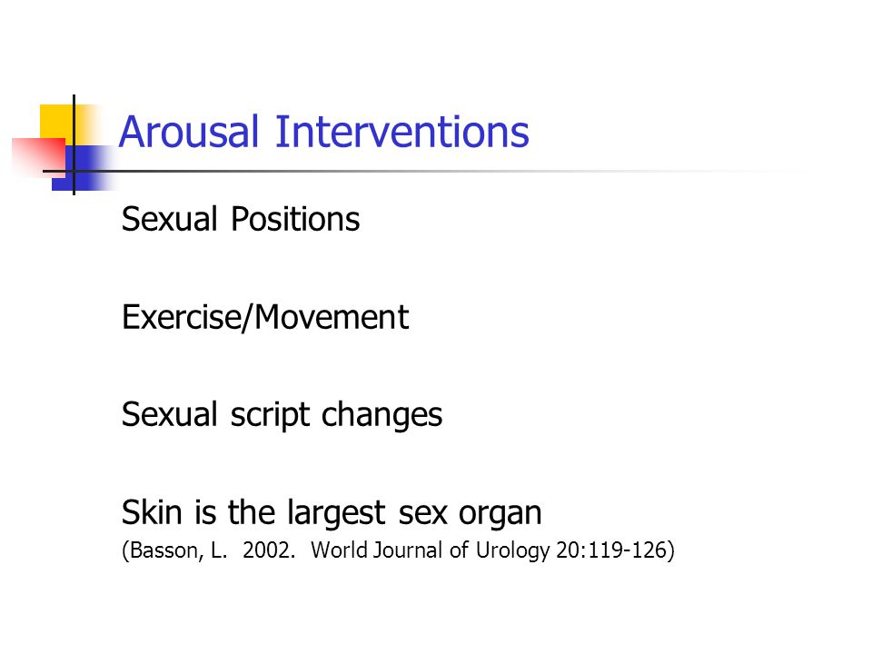 Arousal Interventions Sexual Positions Exercise/Movement Sexual script changes Skin is the largest sex organ (Basson, L.