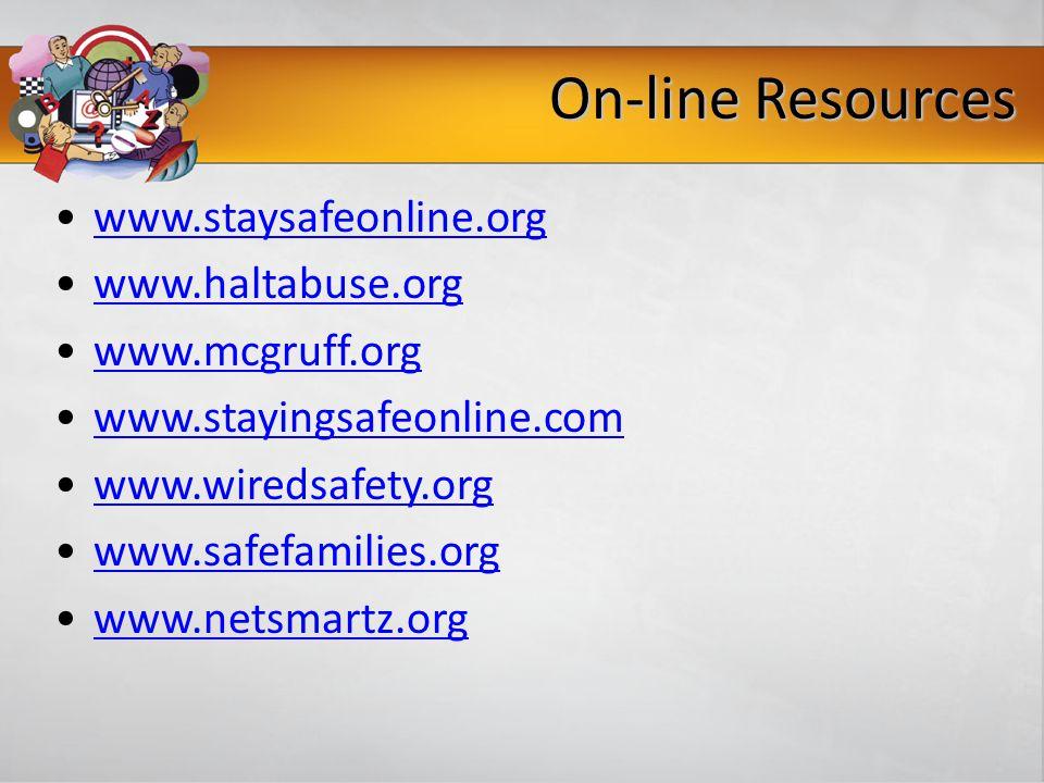 On-line Resources www.staysafeonline.org www.haltabuse.org www.mcgruff.org www.stayingsafeonline.com www.wiredsafety.org www.safefamilies.org www.nets