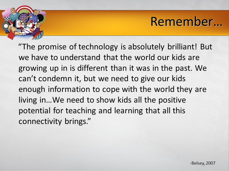 Remember… The promise of technology is absolutely brilliant.