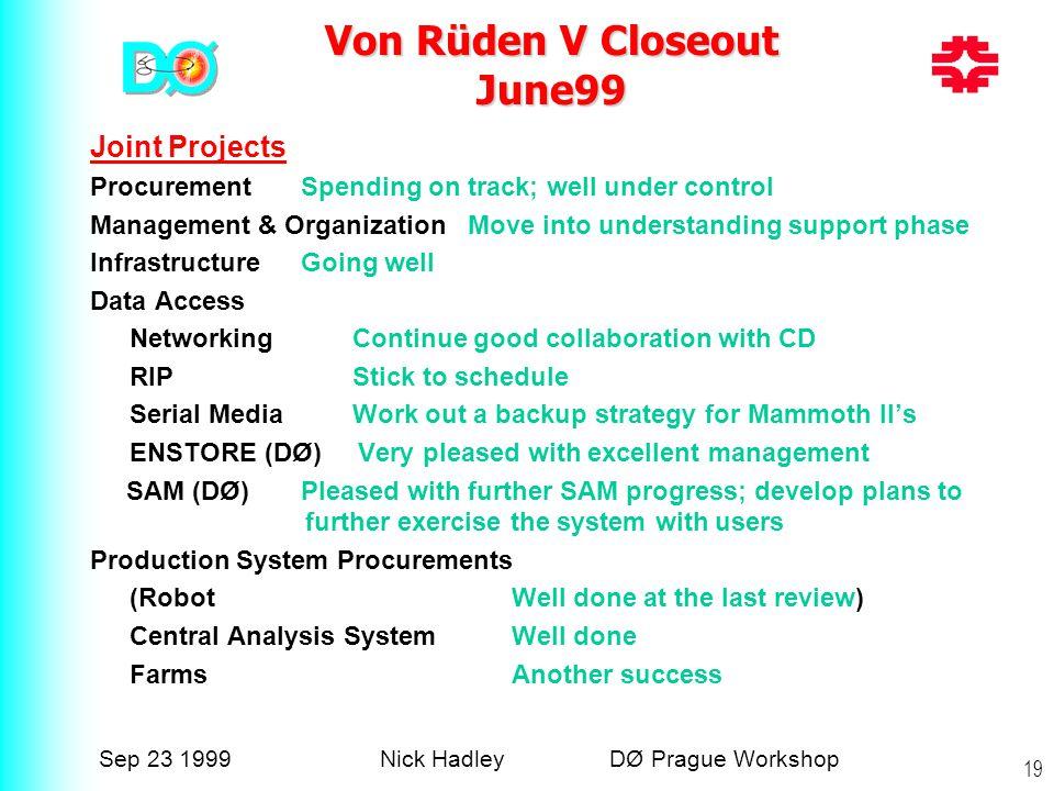 Sep 23 1999Nick Hadley DØ Prague Workshop 19 Von Rüden V Closeout June99 Joint Projects ProcurementSpending on track; well under control Management &