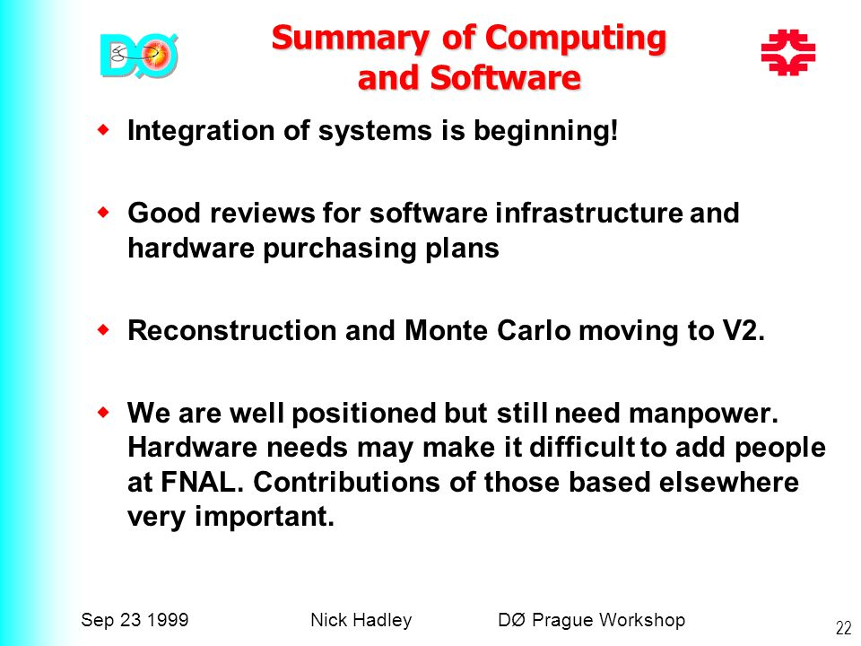 Sep 23 1999Nick Hadley DØ Prague Workshop 22 Summary of Computing and Software  Integration of systems is beginning.