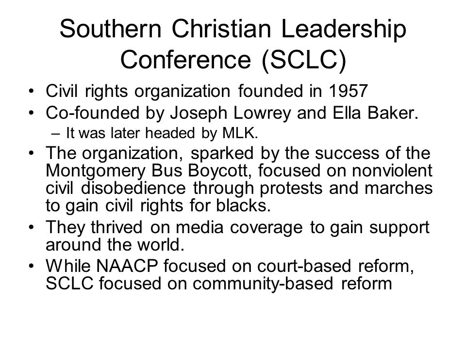 Southern Christian Leadership Conference (SCLC) Civil rights organization founded in 1957 Co-founded by Joseph Lowrey and Ella Baker. –It was later he