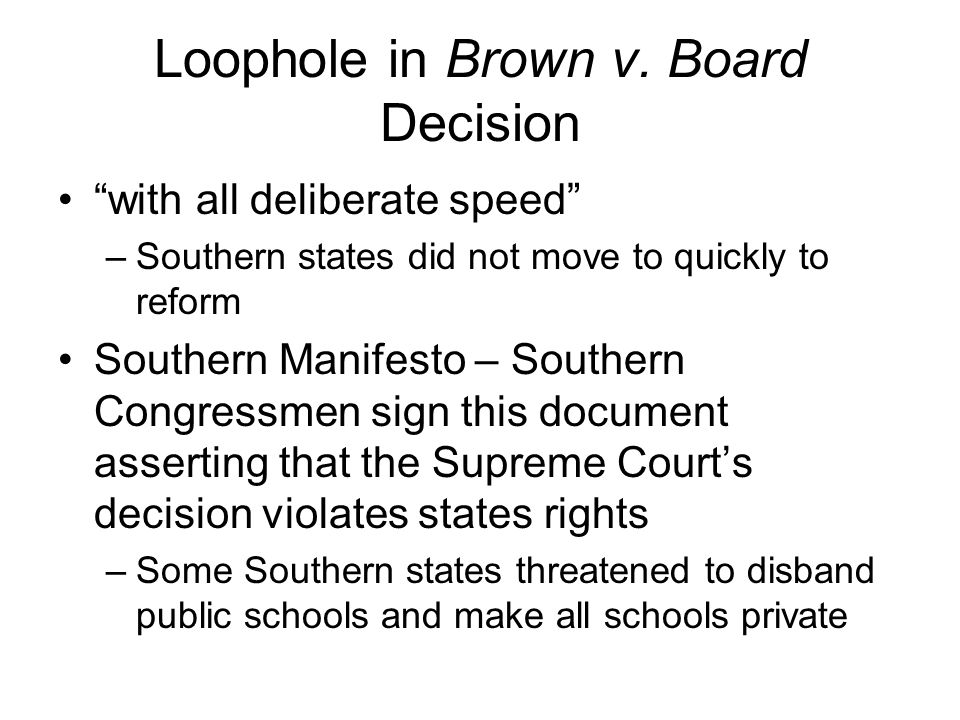 """Loophole in Brown v. Board Decision """"with all deliberate speed"""" –Southern states did not move to quickly to reform Southern Manifesto – Southern Congr"""