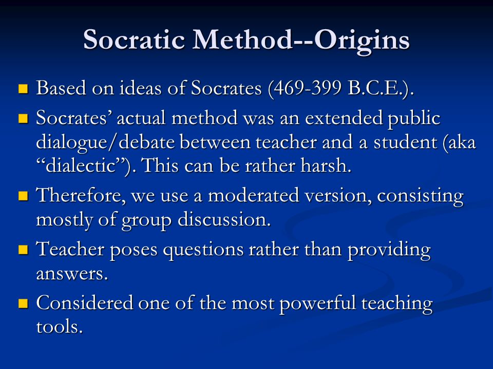 Socratic Method--Origins Based on ideas of Socrates (469-399 B.C.E.).