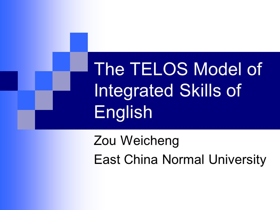 The TELOS Model of Integrated Skills of English Zou Weicheng East China Normal University
