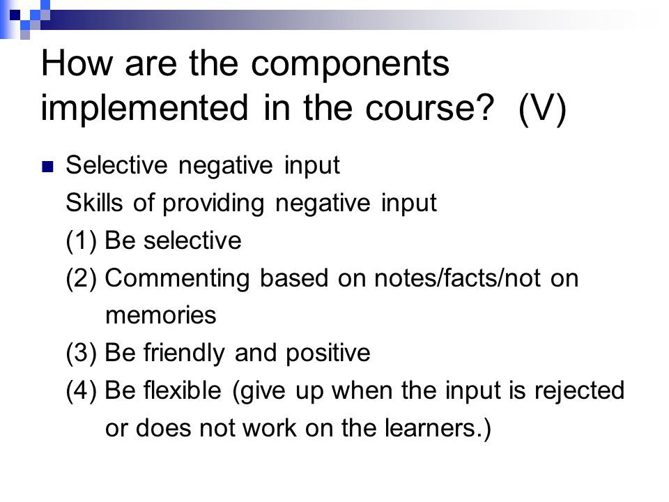 How are the components implemented in the course? (V) Selective negative input Skills of providing negative input (1) Be selective (2) Commenting base