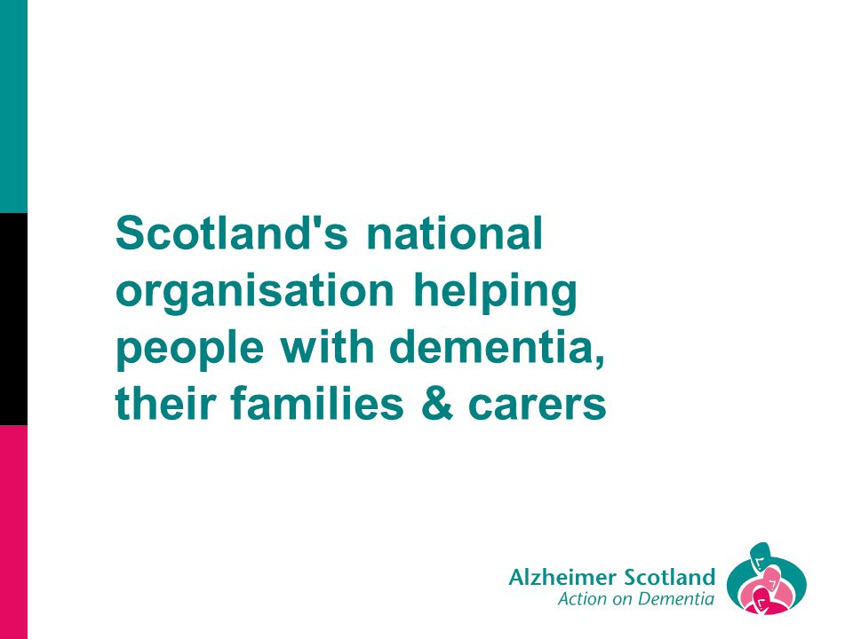 We aim … to be the national and local voice to improve public policies to provide and secure high quality services …for people with dementia and their partners, families and carers