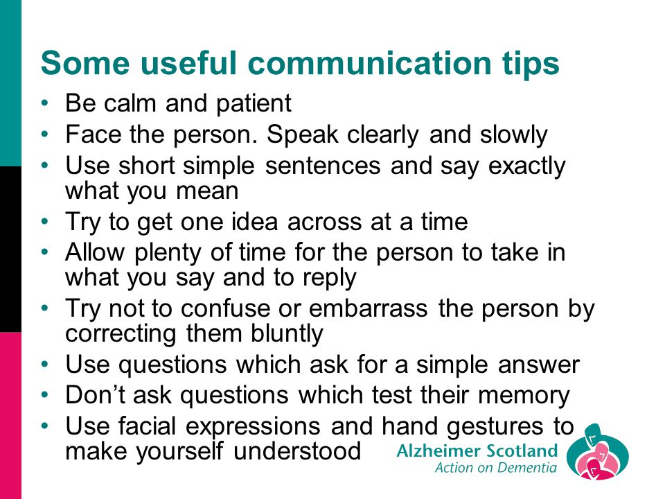 Some useful communication tips Be calm and patient Face the person.