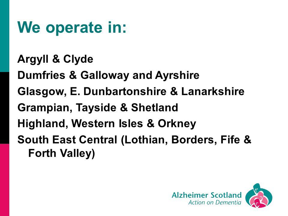 We operate in: Argyll & Clyde Dumfries & Galloway and Ayrshire Glasgow, E. Dunbartonshire & Lanarkshire Grampian, Tayside & Shetland Highland, Western