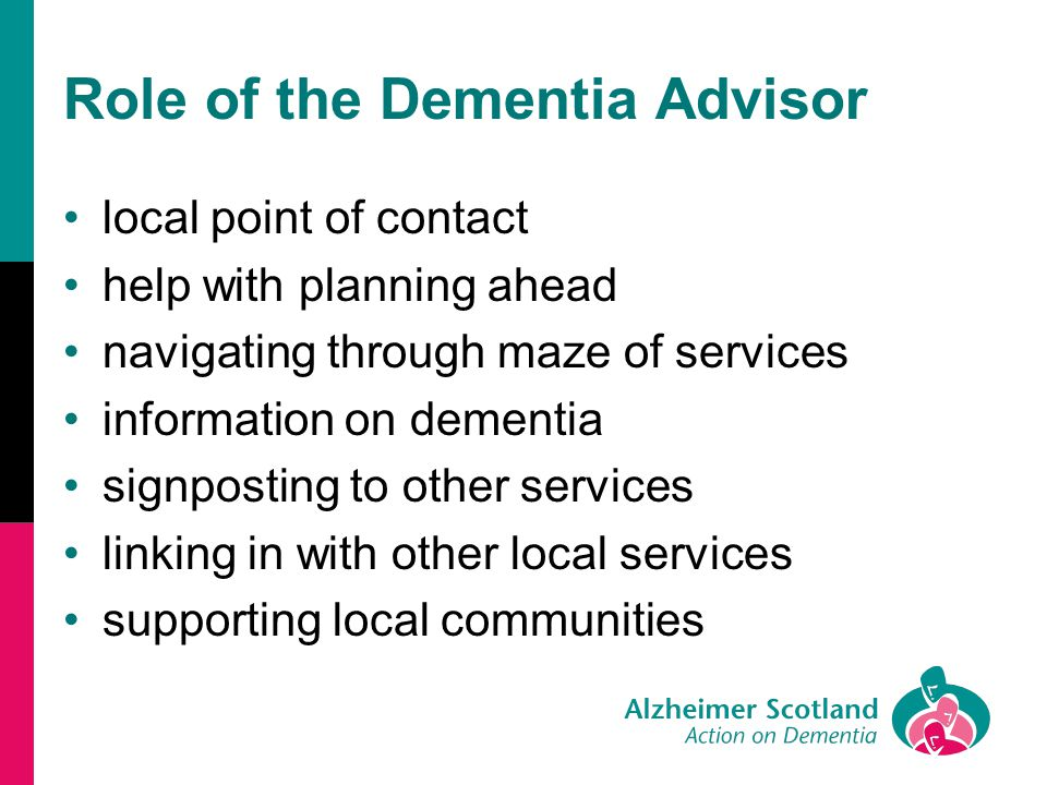 Role of the Dementia Advisor local point of contact help with planning ahead navigating through maze of services information on dementia signposting to other services linking in with other local services supporting local communities