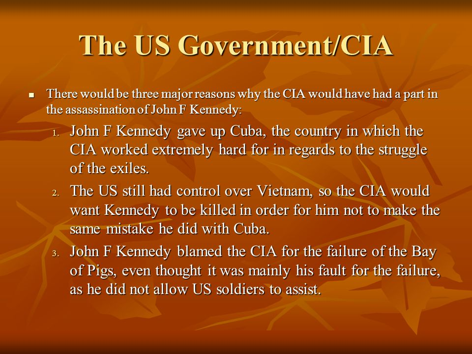 CIA Angry about Executive Action Angry about Executive Action Bay of Pigs Bay of Pigs Oswald a patsy Oswald a patsy