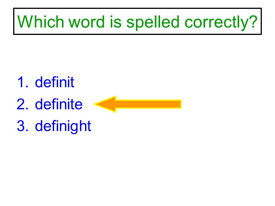 Which word is spelled correctly? 1.definit 2.definite 3.definight