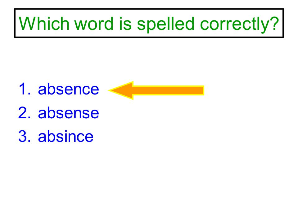 Which word is spelled correctly? 1.absence 2.absense 3.absince