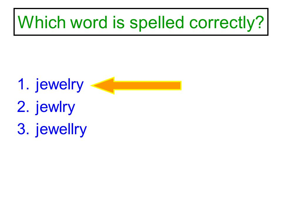 Which word is spelled correctly? 1.jewelry 2.jewlry 3.jewellry