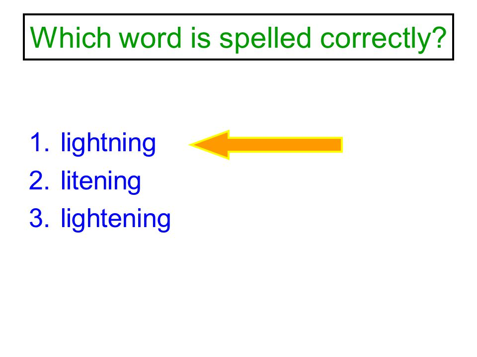 Which word is spelled correctly? 1.lightning 2.litening 3.lightening