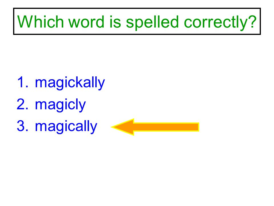 Which word is spelled correctly? 1.magickally 2.magicly 3.magically
