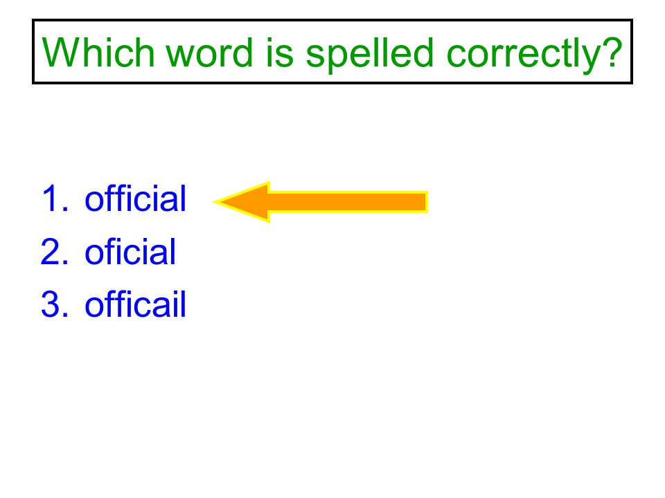 Which word is spelled correctly? 1.official 2.oficial 3.officail