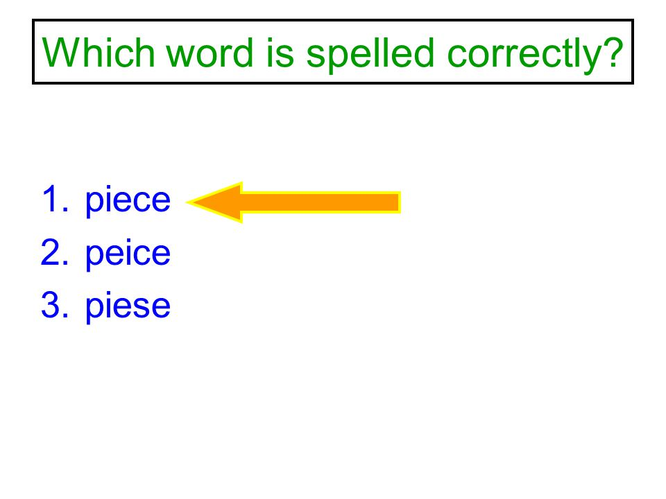 Which word is spelled correctly? 1.piece 2.peice 3.piese
