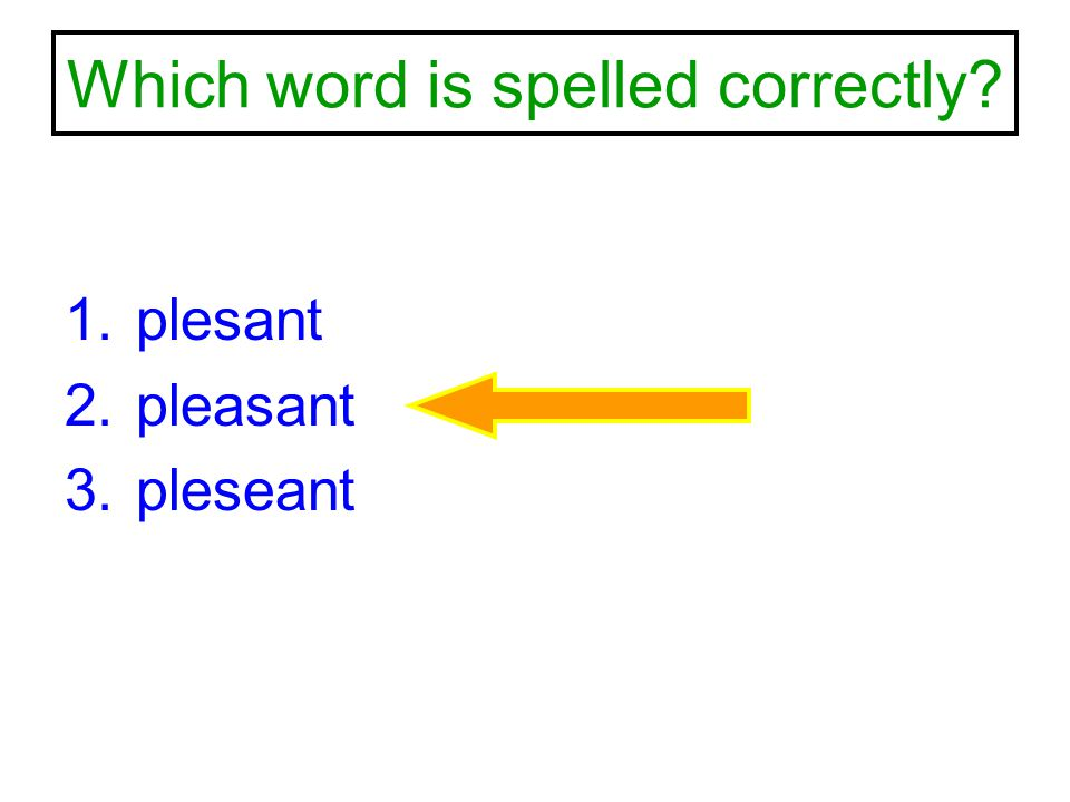 Which word is spelled correctly? 1.plesant 2.pleasant 3.pleseant