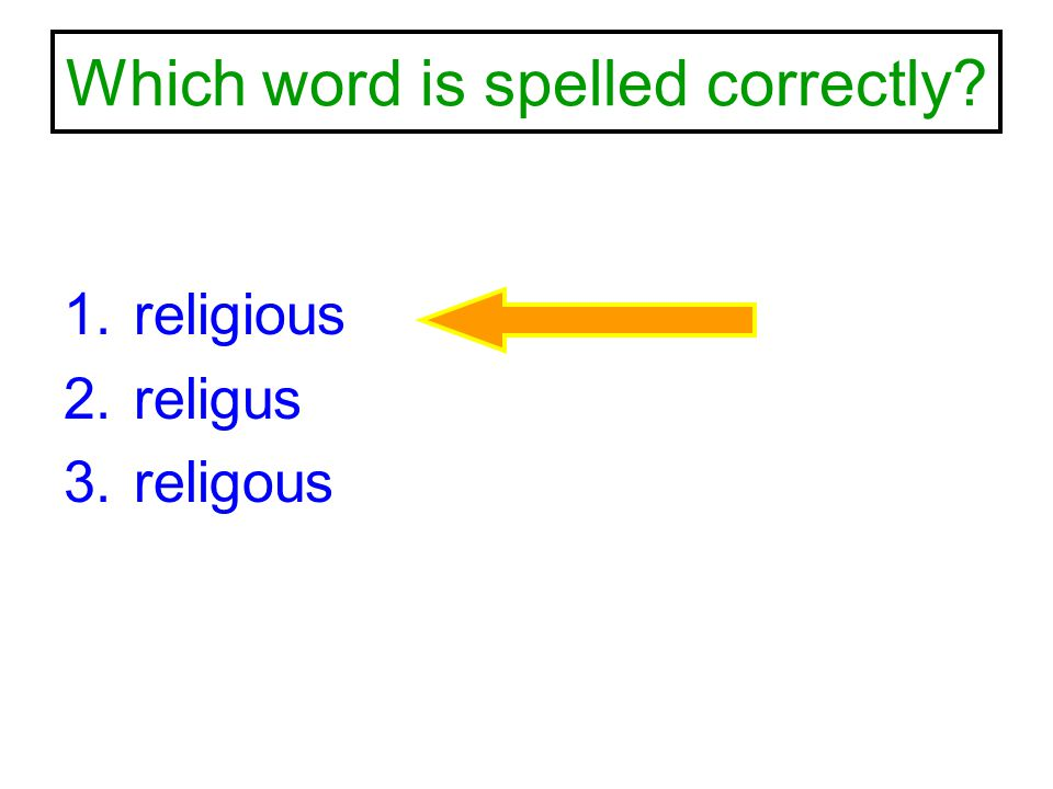 Which word is spelled correctly? 1.religious 2.religus 3.religous