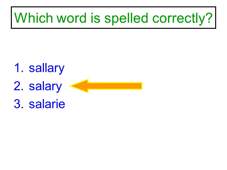 Which word is spelled correctly? 1.sallary 2.salary 3.salarie