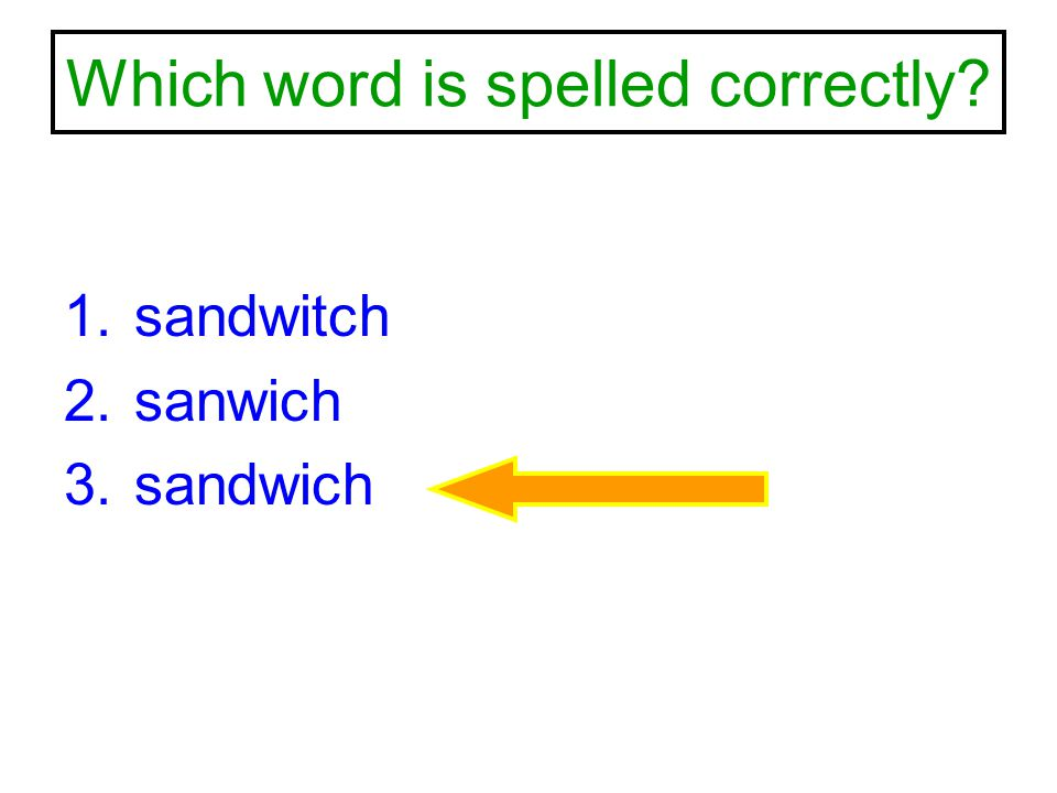 Which word is spelled correctly? 1.sandwitch 2.sanwich 3.sandwich