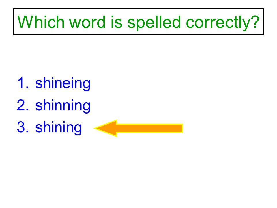 Which word is spelled correctly? 1.shineing 2.shinning 3.shining