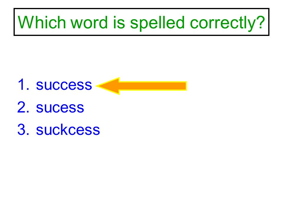 Which word is spelled correctly? 1.success 2.sucess 3.suckcess