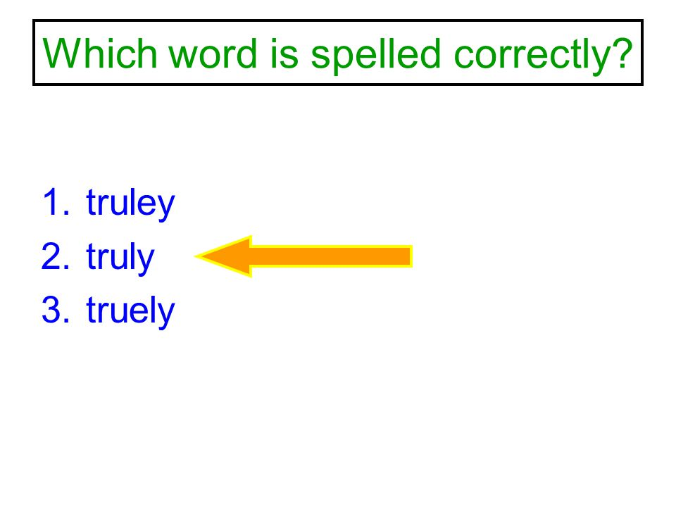 Which word is spelled correctly? 1.truley 2.truly 3.truely