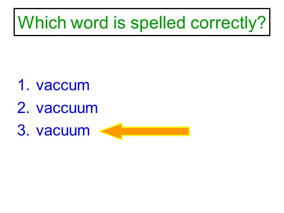Which word is spelled correctly? 1.vaccum 2.vaccuum 3.vacuum