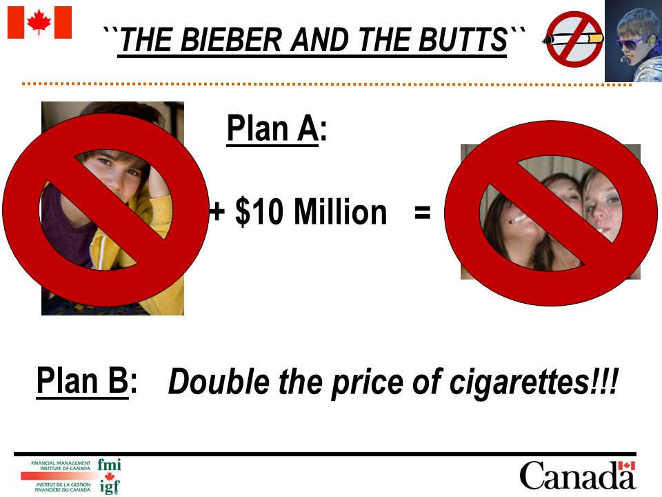 ``THE BIEBER AND THE BUTTS`` + $10 Million = Plan A: Plan B: Double the price of cigarettes!!!