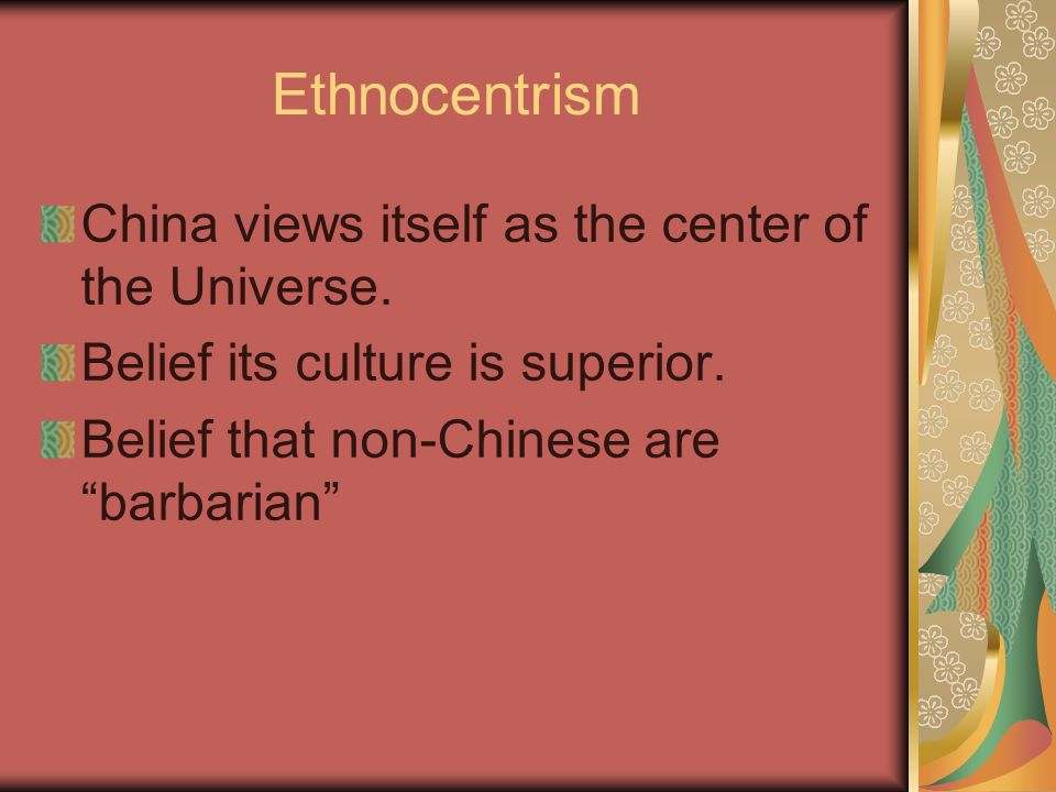 Ethnocentrism China views itself as the center of the Universe.