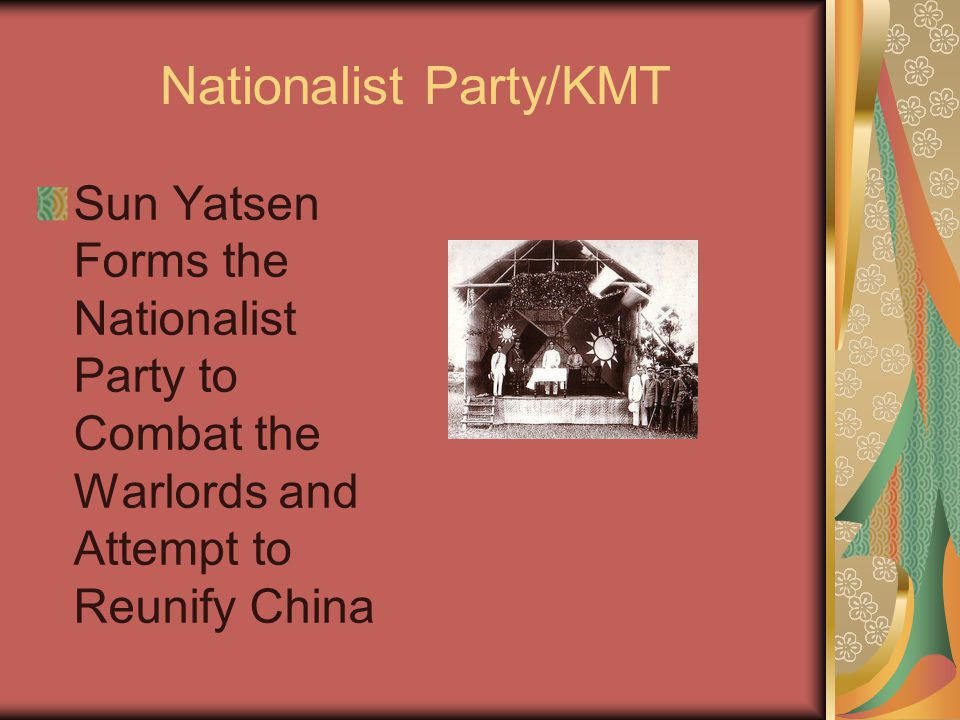 Nationalist Party/KMT Sun Yatsen Forms the Nationalist Party to Combat the Warlords and Attempt to Reunify China