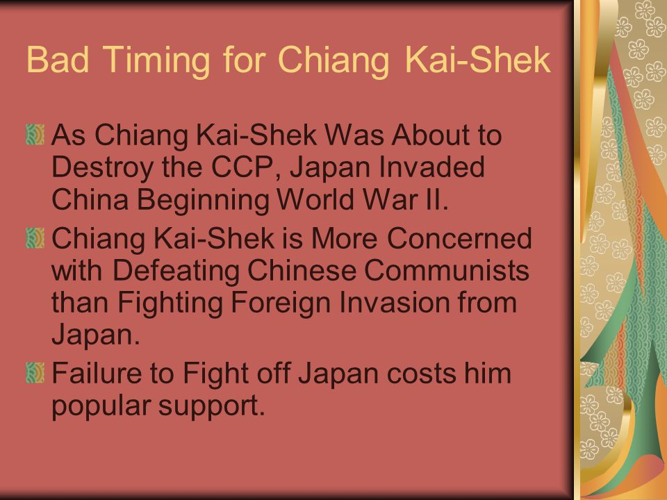 Bad Timing for Chiang Kai-Shek As Chiang Kai-Shek Was About to Destroy the CCP, Japan Invaded China Beginning World War II.