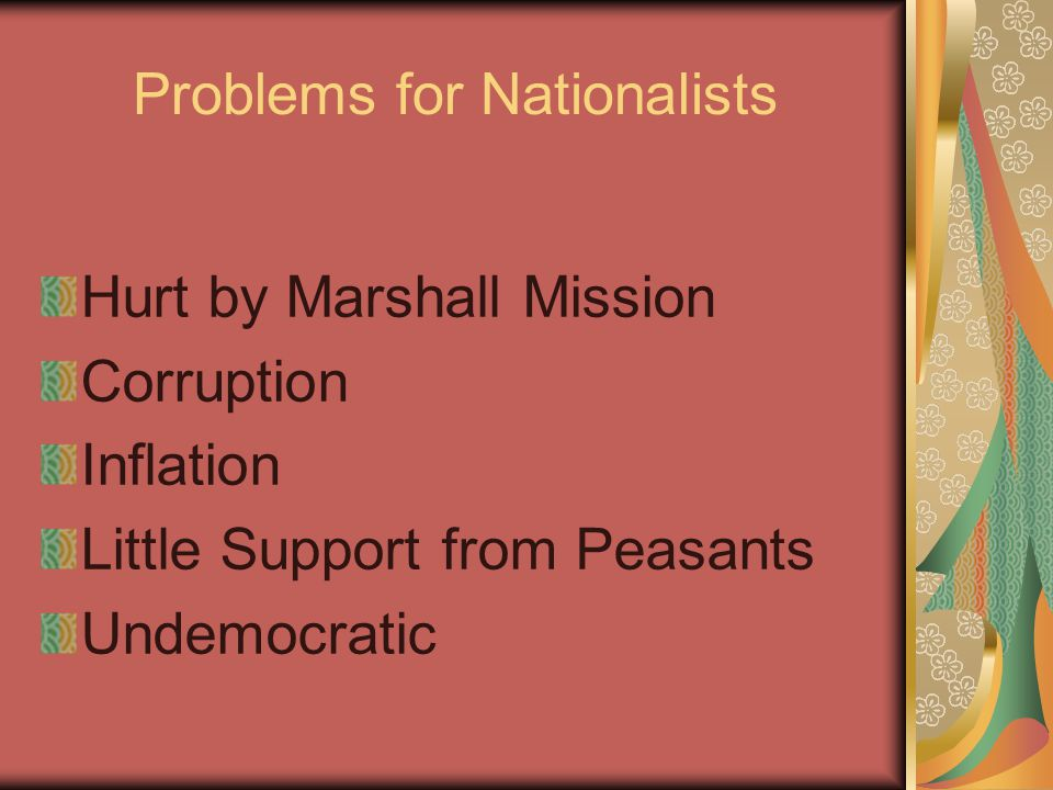 Problems for Nationalists Hurt by Marshall Mission Corruption Inflation Little Support from Peasants Undemocratic