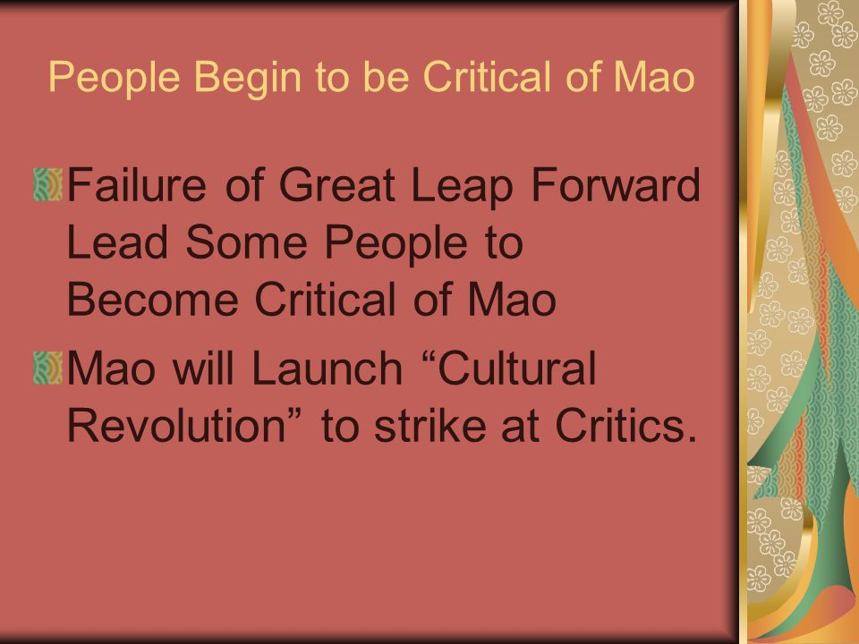 People Begin to be Critical of Mao Failure of Great Leap Forward Lead Some People to Become Critical of Mao Mao will Launch Cultural Revolution to strike at Critics.