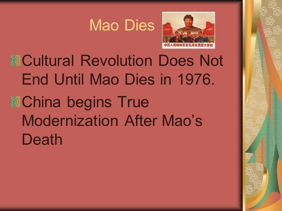 Mao Dies Cultural Revolution Does Not End Until Mao Dies in 1976.