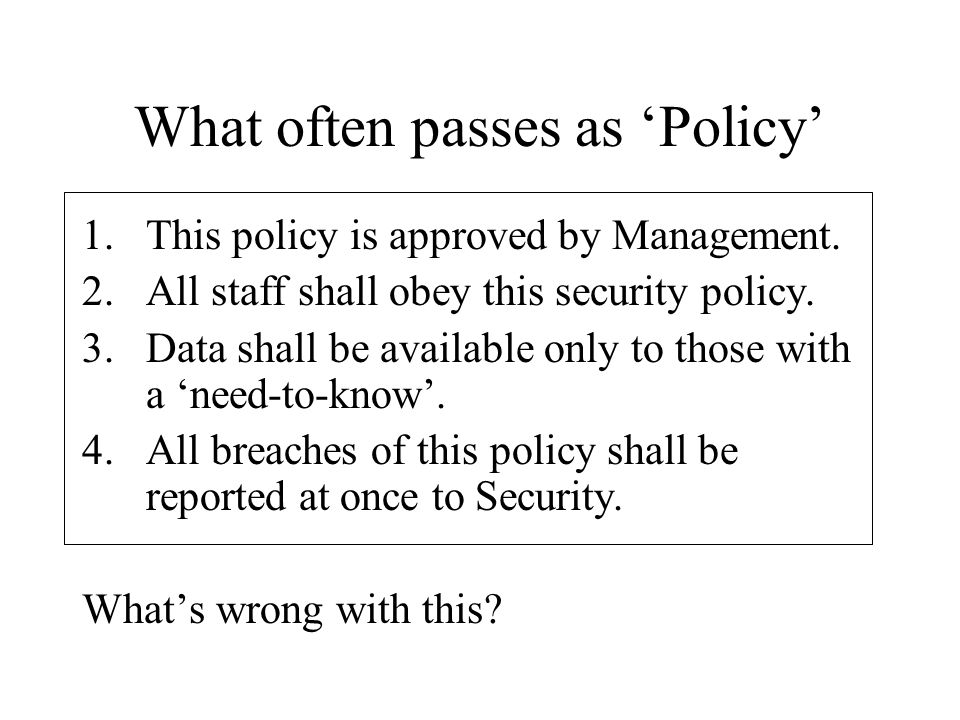 What often passes as 'Policy' 1.This policy is approved by Management.