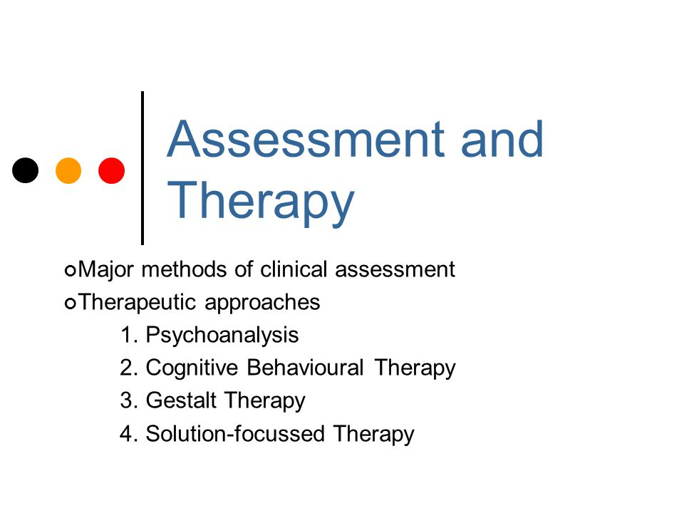 Therapy Roles Client is expert on the problem Therapist expert on change and solutions Assessment Traditional assessment belongs in the medical, problem focused models Focus is on interviewing for solutions How were you hoping I could help you.