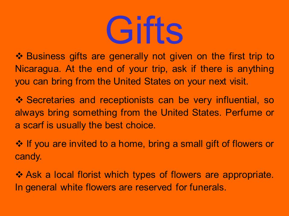  Business gifts are generally not given on the first trip to Nicaragua.