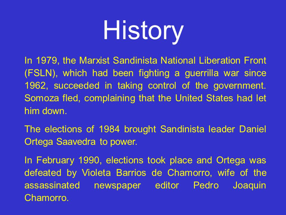 In 1979, the Marxist Sandinista National Liberation Front (FSLN), which had been fighting a guerrilla war since 1962, succeeded in taking control of the government.
