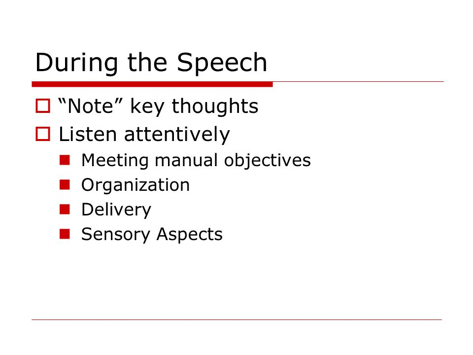 "During the Speech  ""Note"" key thoughts  Listen attentively Meeting manual objectives Organization Delivery Sensory Aspects"